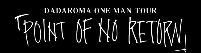 DADAROMA ONE MAN TOUR「POINT OF NO RETURN」